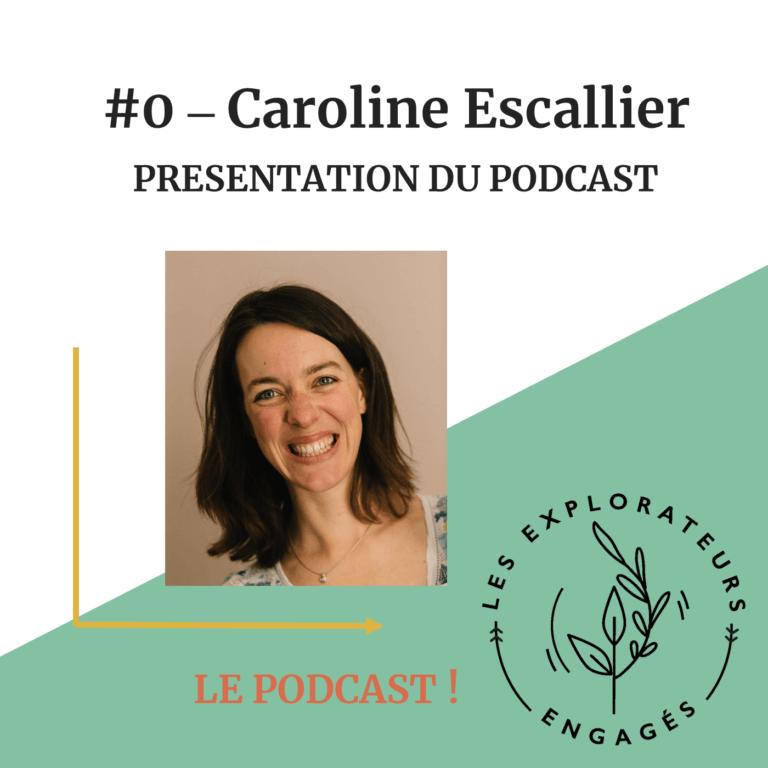 """#0 – Caroline Escallier – Présentation du podcast """"Les Explorateurs Engagés"""""""