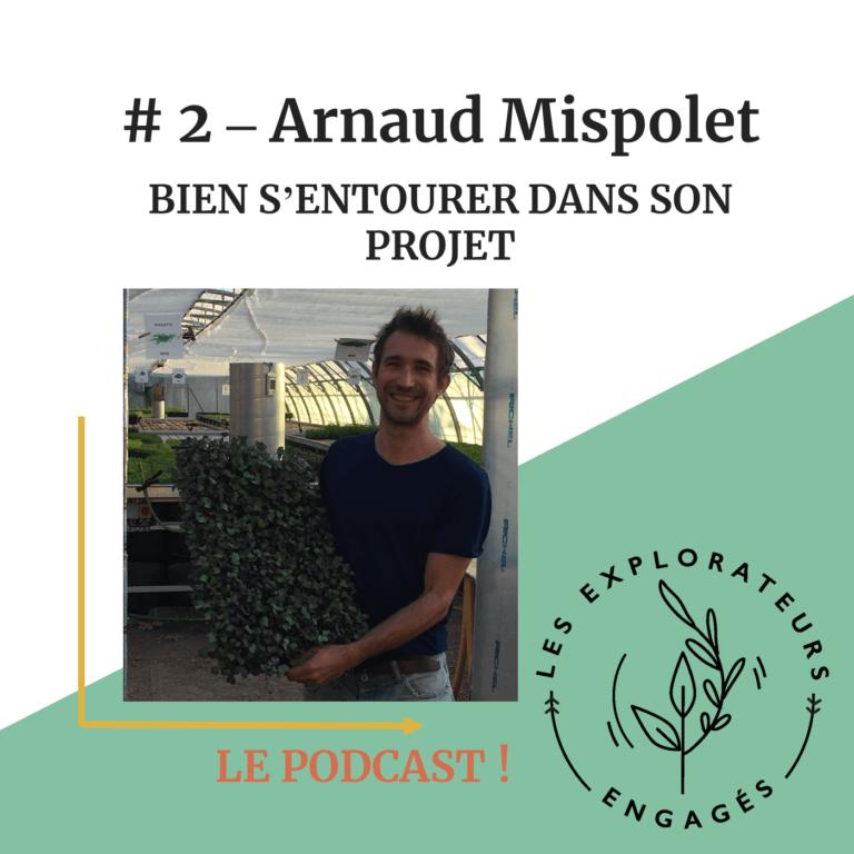 Read more about the article #2 Arnaud Mispolet – Bien s'entourer dans son projet