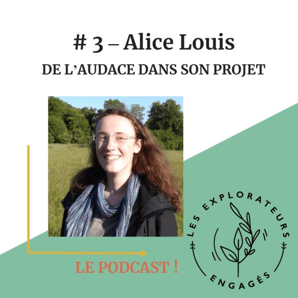 #3 Alice Louis – De l'audace dans son projet