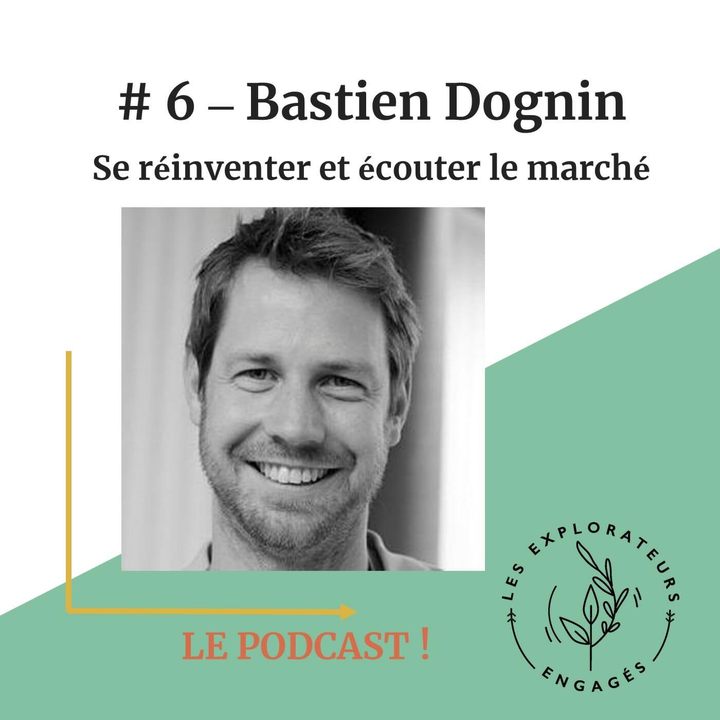 #6 Bastien Dognin – Se réinventer et écouter le marché