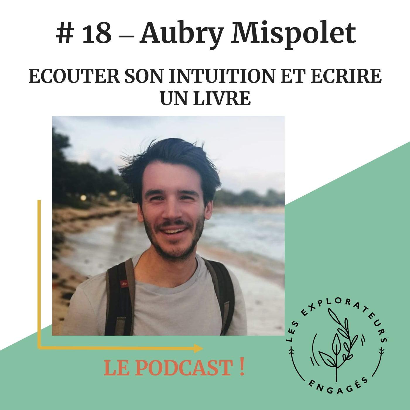 You are currently viewing #18 Aubry Mispolet – Ecouter son intuition et écrire un livre